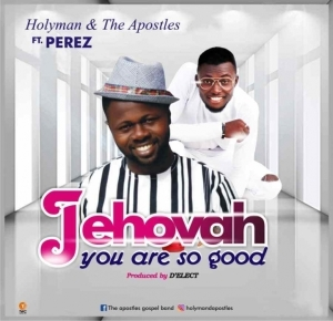 Holyman - Jehovah You're So Good (Ft. Perez)